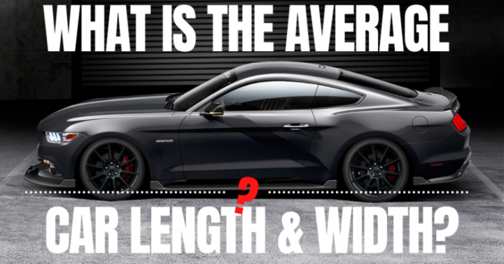 WHAT IS THE AVERAGE CAR LENGTH AND WIDTH?